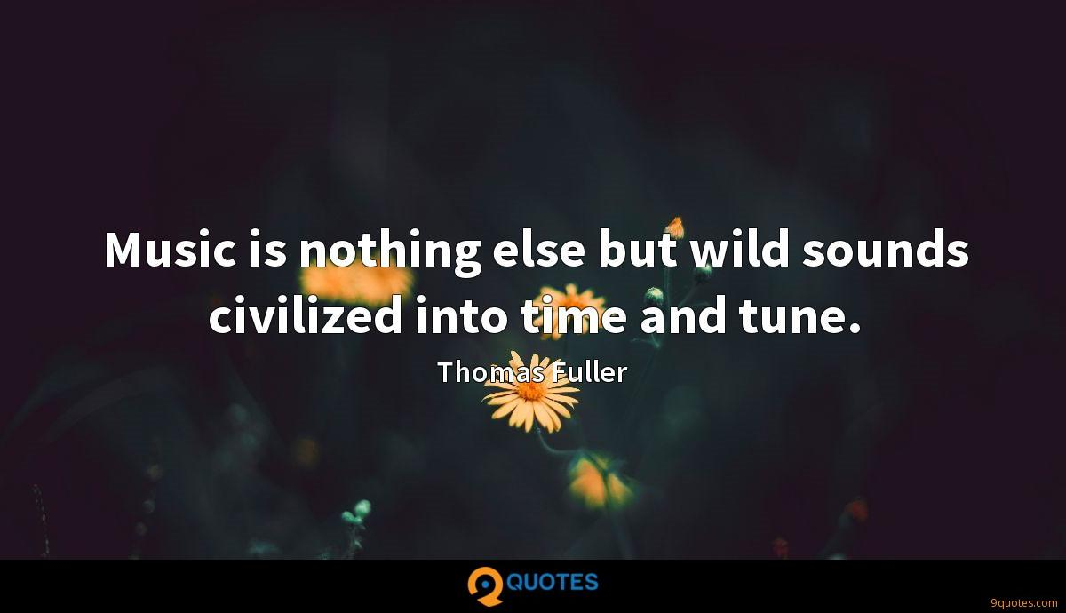 Music is nothing else but wild sounds civilized into time and tune.