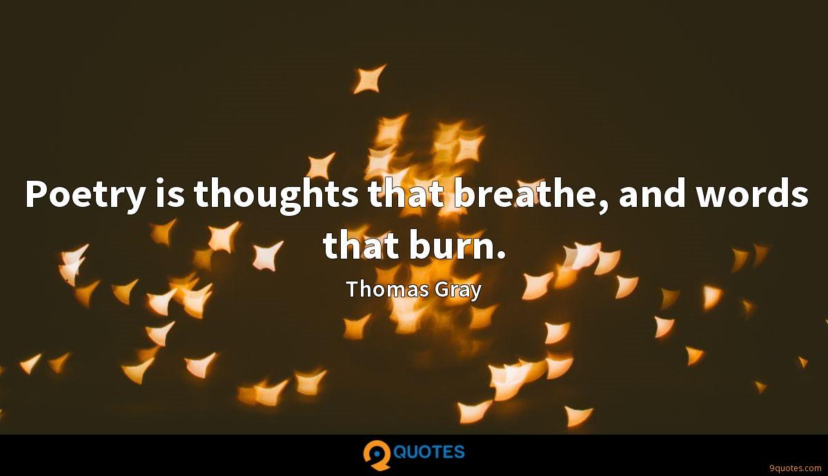 Poetry is thoughts that breathe, and words that burn.