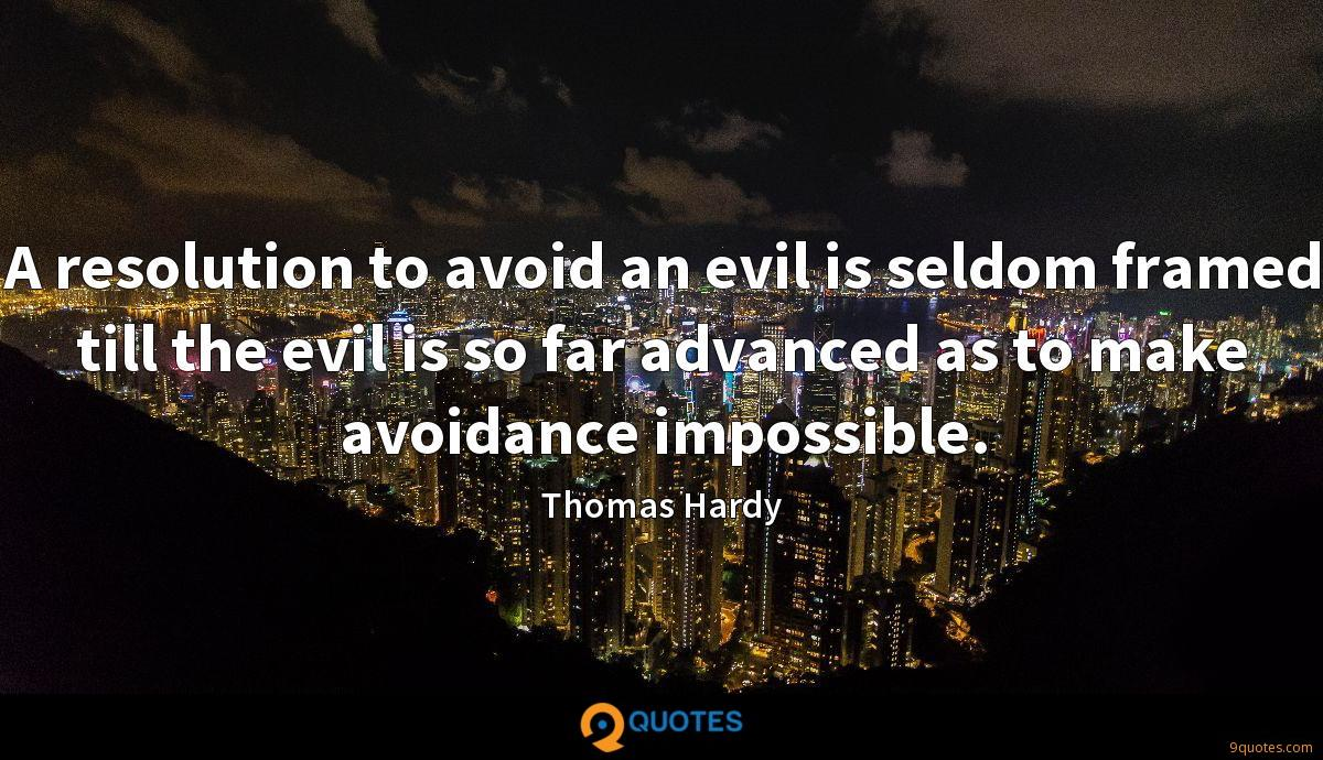 A resolution to avoid an evil is seldom framed till the evil is so far advanced as to make avoidance impossible.