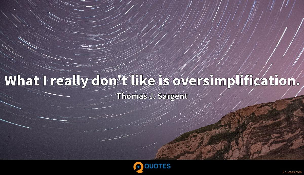 What I really don't like is oversimplification.