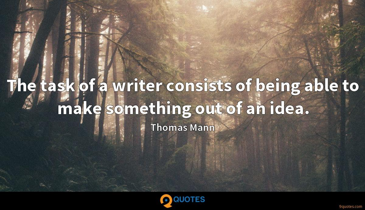 The task of a writer consists of being able to make something out of an idea.