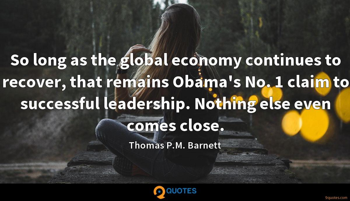So long as the global economy continues to recover, that remains Obama's No. 1 claim to successful leadership. Nothing else even comes close.