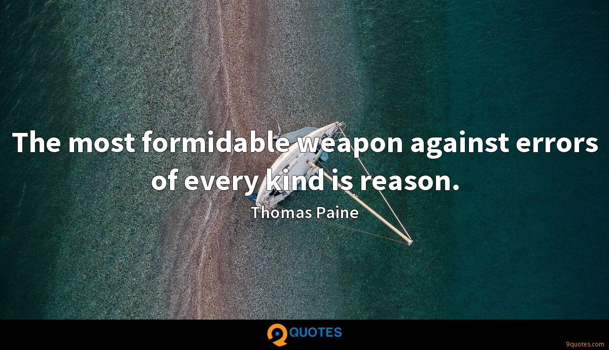 The most formidable weapon against errors of every kind is reason.