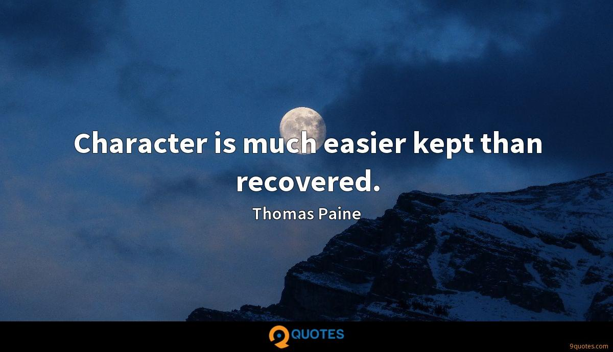Character is much easier kept than recovered.