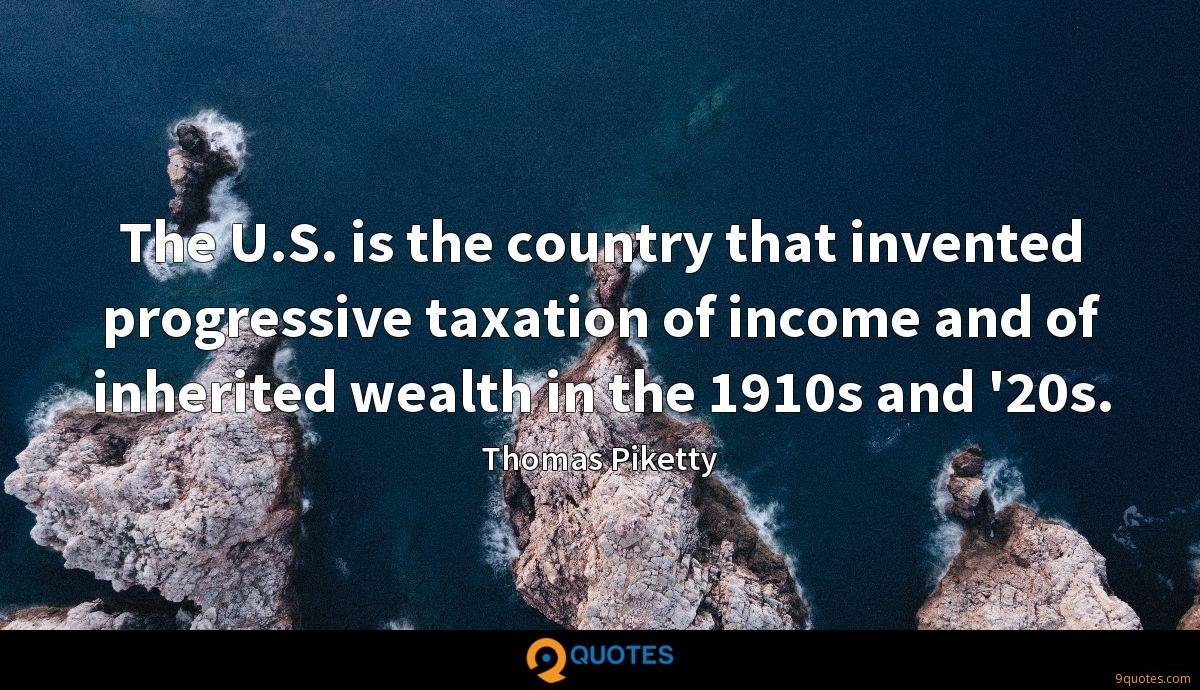 The U.S. is the country that invented progressive taxation of income and of inherited wealth in the 1910s and '20s.