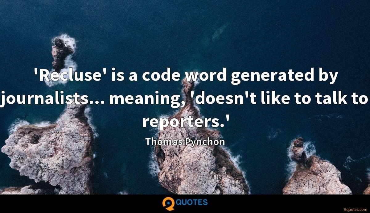 'Recluse' is a code word generated by journalists... meaning, 'doesn't like to talk to reporters.'