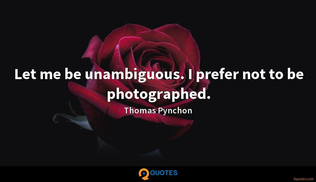 Let me be unambiguous. I prefer not to be photographed.