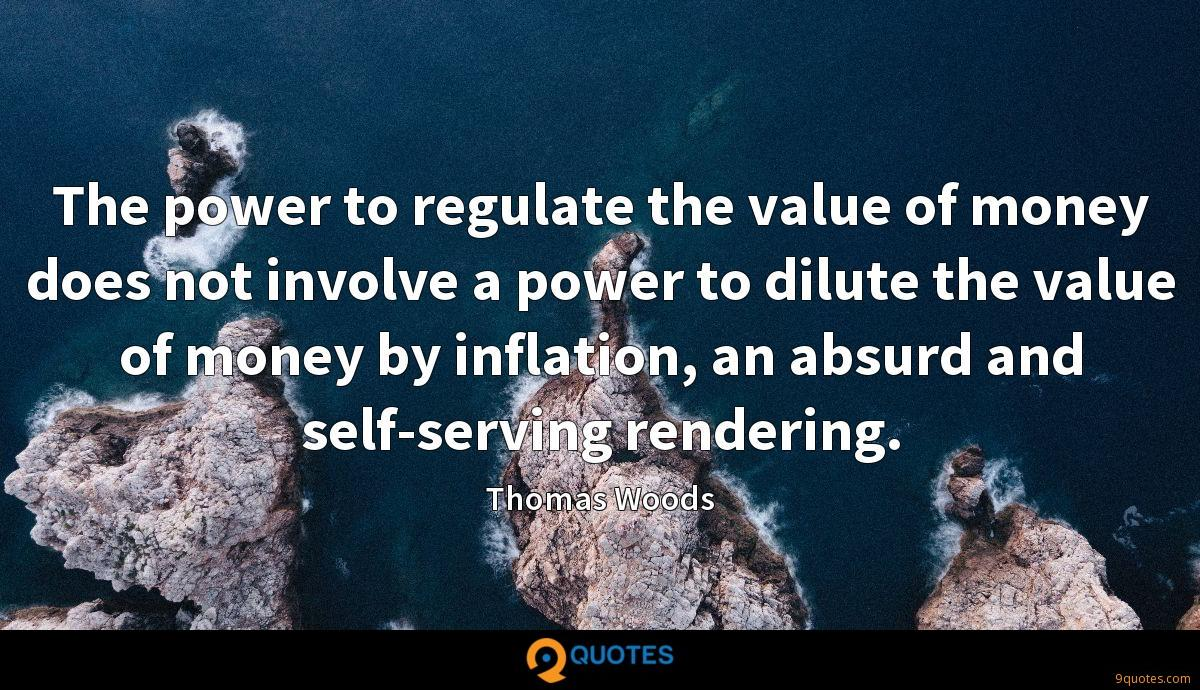 The power to regulate the value of money does not involve a power to dilute the value of money by inflation, an absurd and self-serving rendering.