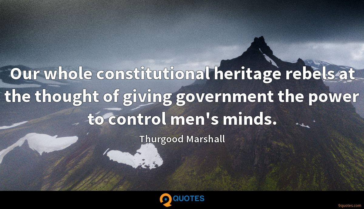 Our whole constitutional heritage rebels at the thought of giving government the power to control men's minds.