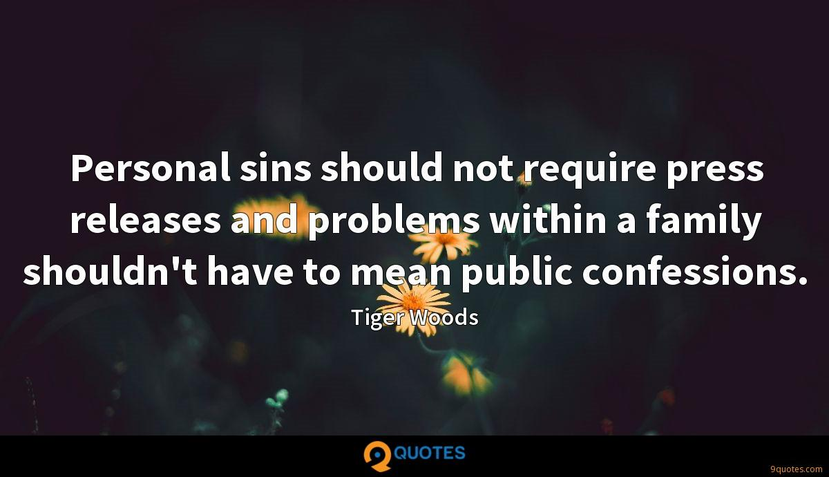 Personal sins should not require press releases and problems within a family shouldn't have to mean public confessions.