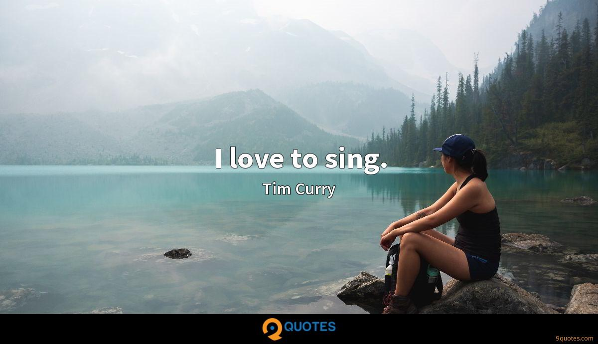 I love to sing.
