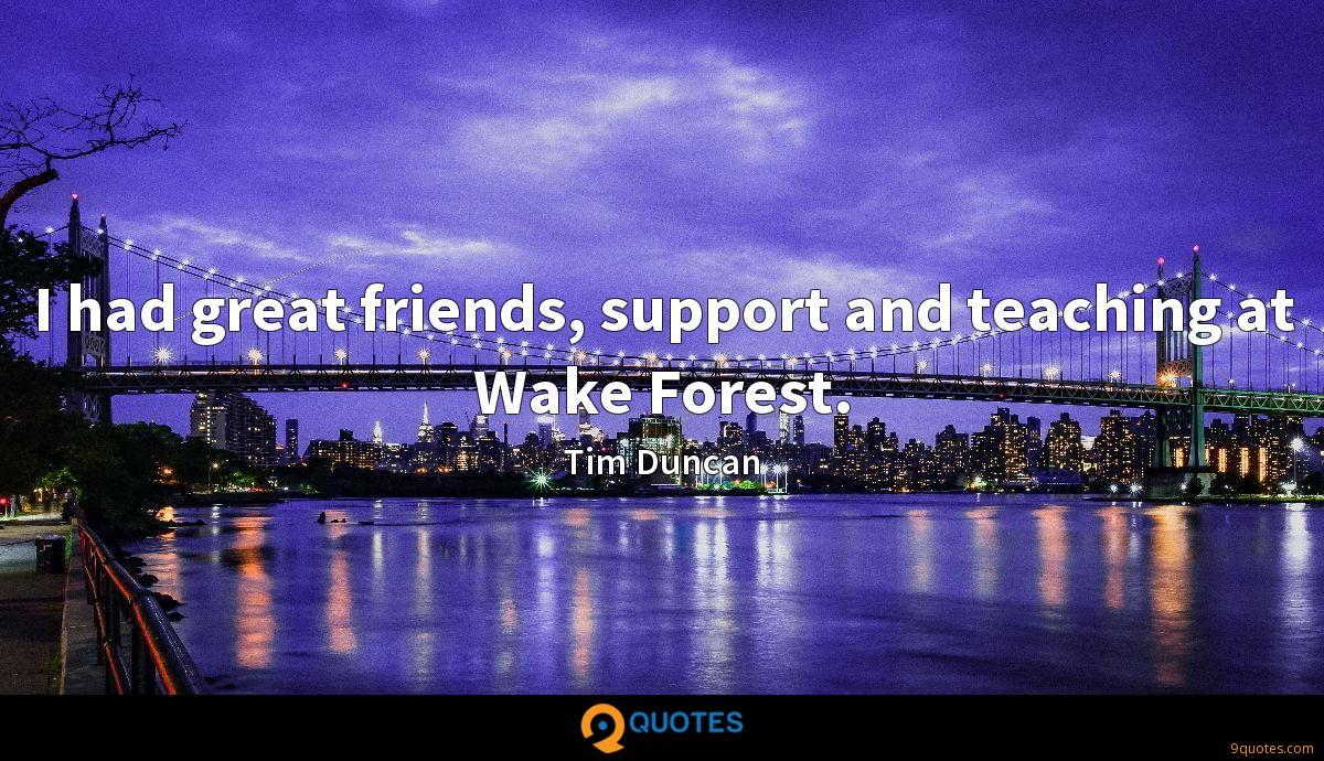 I had great friends, support and teaching at Wake Forest.