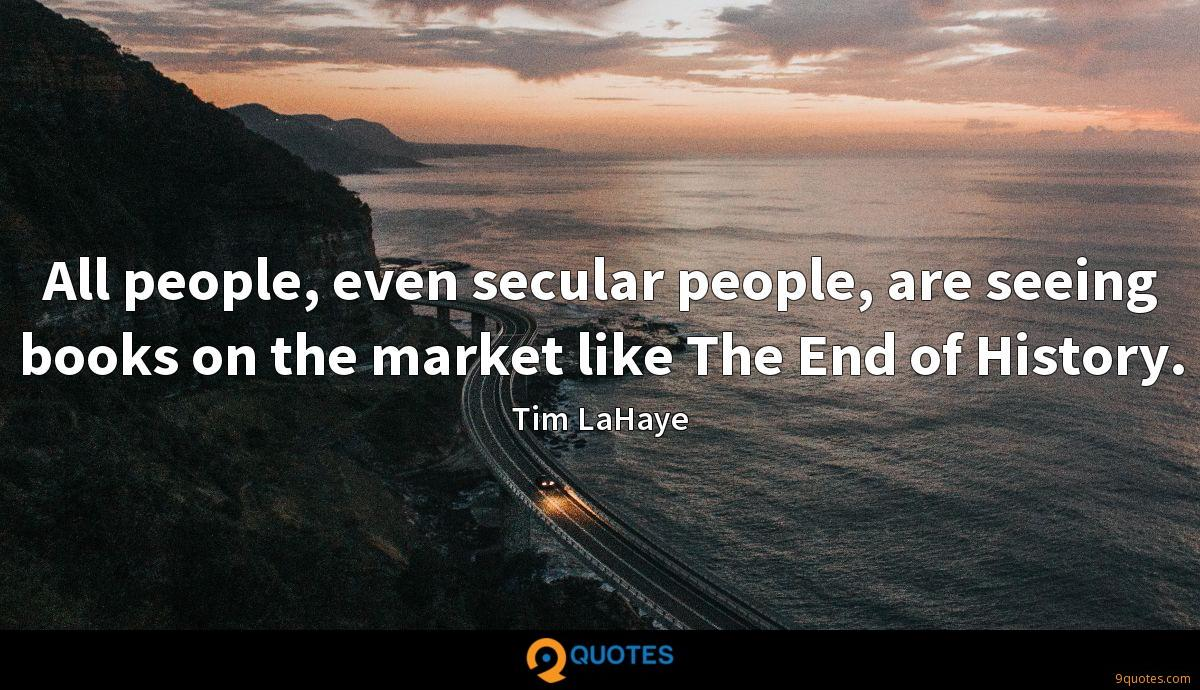 All people, even secular people, are seeing books on the market like The End of History.