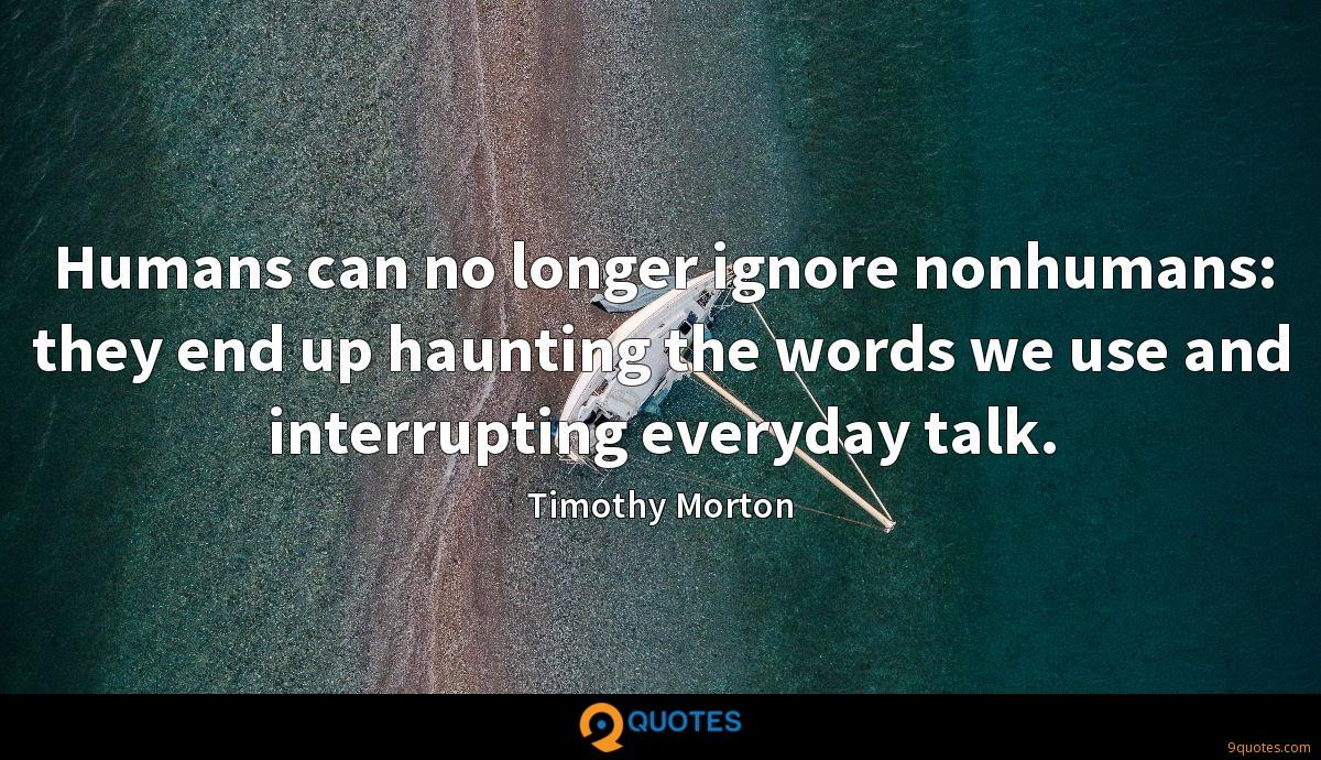 Humans can no longer ignore nonhumans: they end up haunting the words we use and interrupting everyday talk.