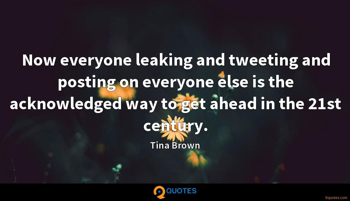 Now everyone leaking and tweeting and posting on everyone else is the acknowledged way to get ahead in the 21st century.