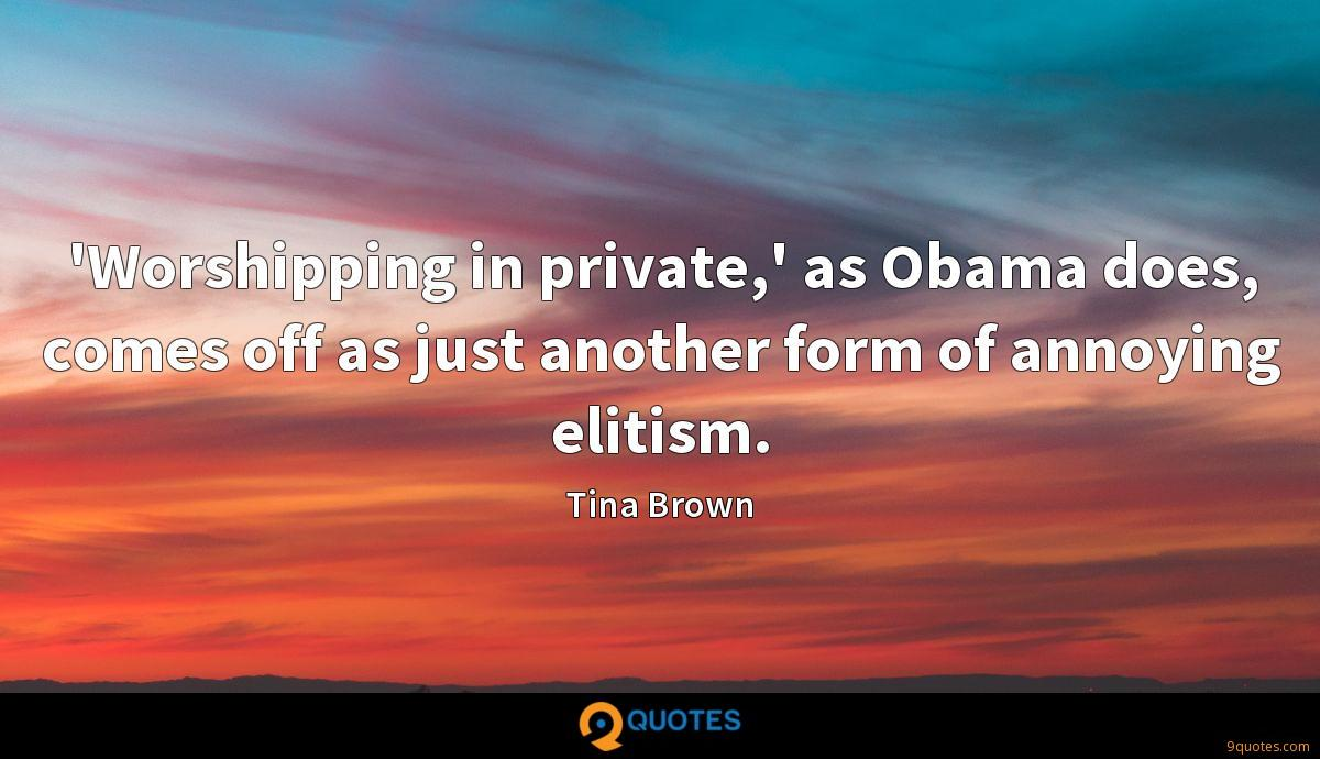 'Worshipping in private,' as Obama does, comes off as just another form of annoying elitism.