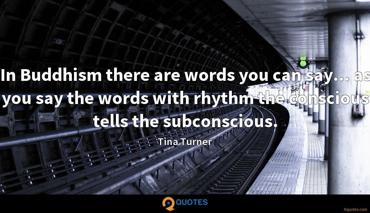 In Buddhism there are words you can say... as you say the words with rhythm the conscious tells the subconscious.