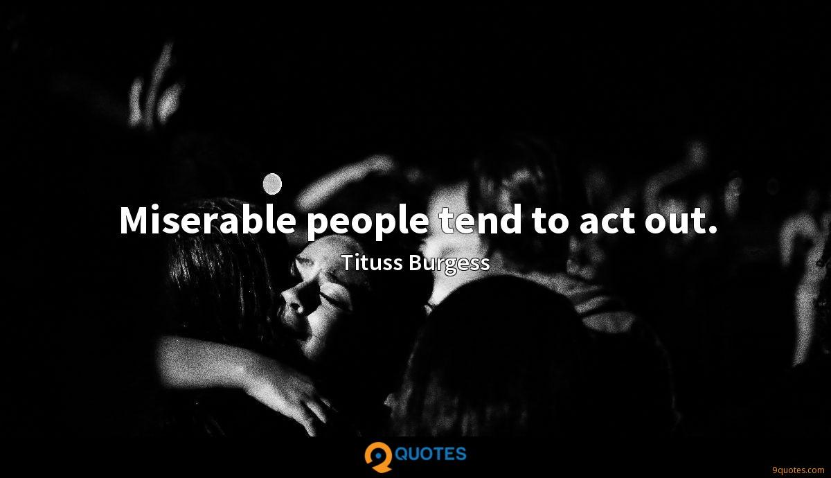 Miserable people tend to act out. - Tituss Burgess Quotes ...
