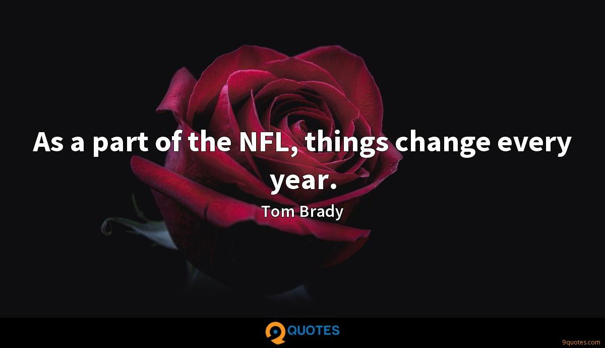 As a part of the NFL, things change every year.
