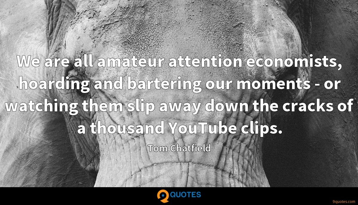 We are all amateur attention economists, hoarding and bartering our moments - or watching them slip away down the cracks of a thousand YouTube clips.