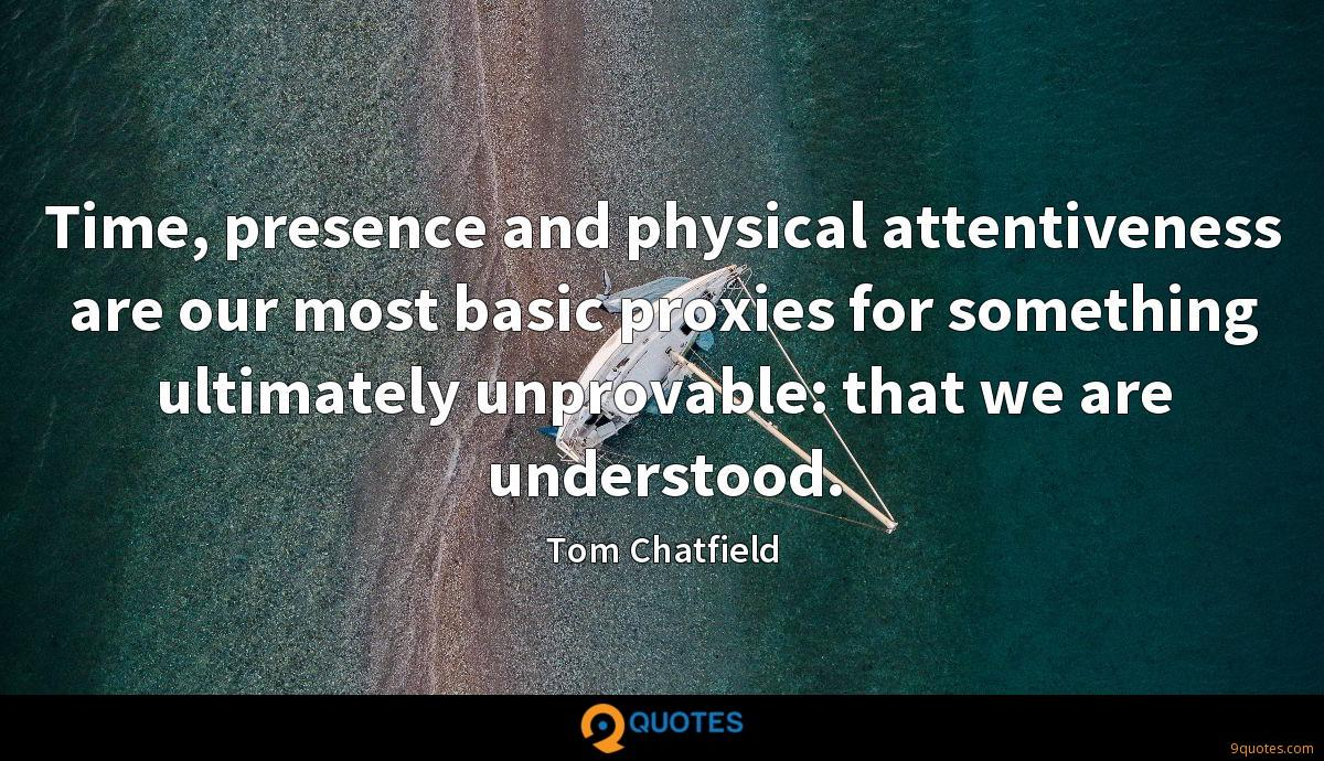 Time, presence and physical attentiveness are our most basic proxies for something ultimately unprovable: that we are understood.