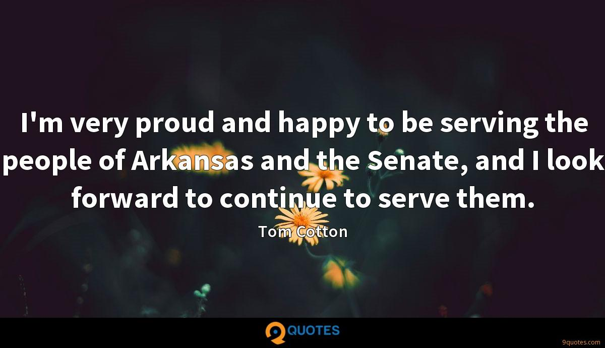 I'm very proud and happy to be serving the people of Arkansas and the Senate, and I look forward to continue to serve them.