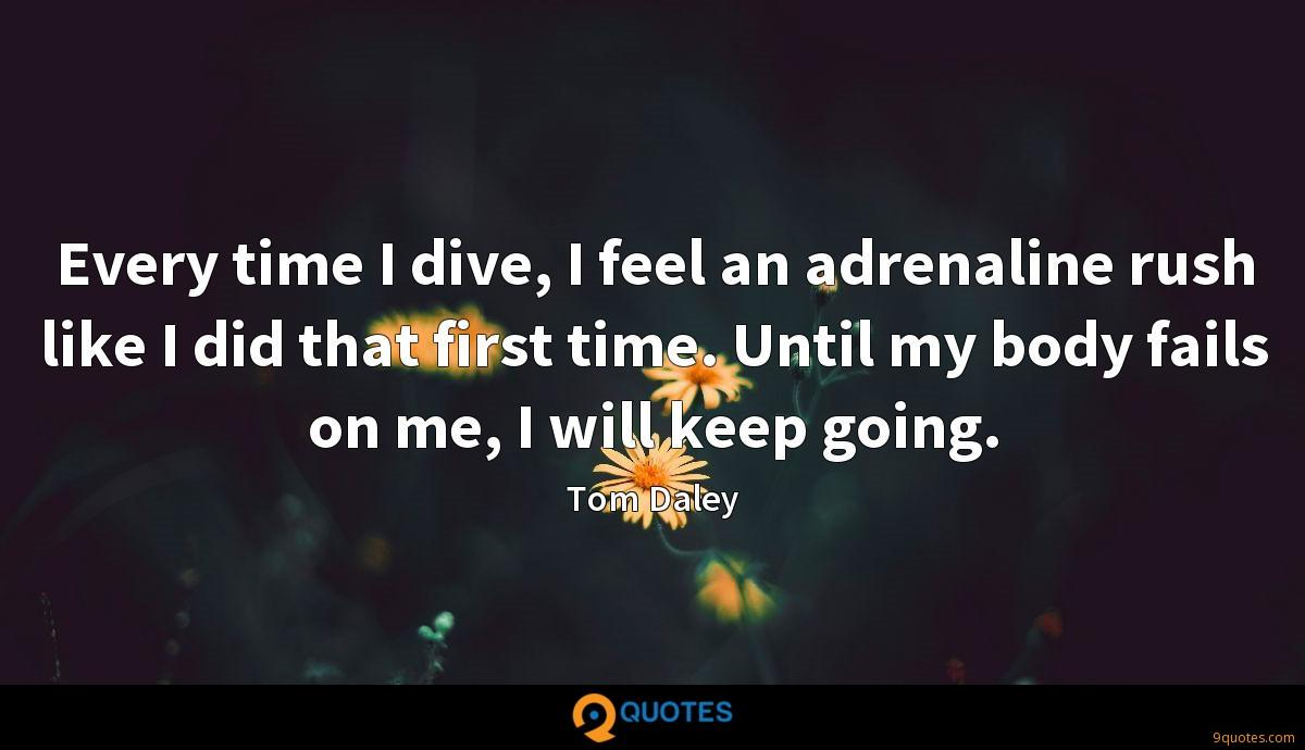 Every time I dive, I feel an adrenaline rush like I did that first time. Until my body fails on me, I will keep going.