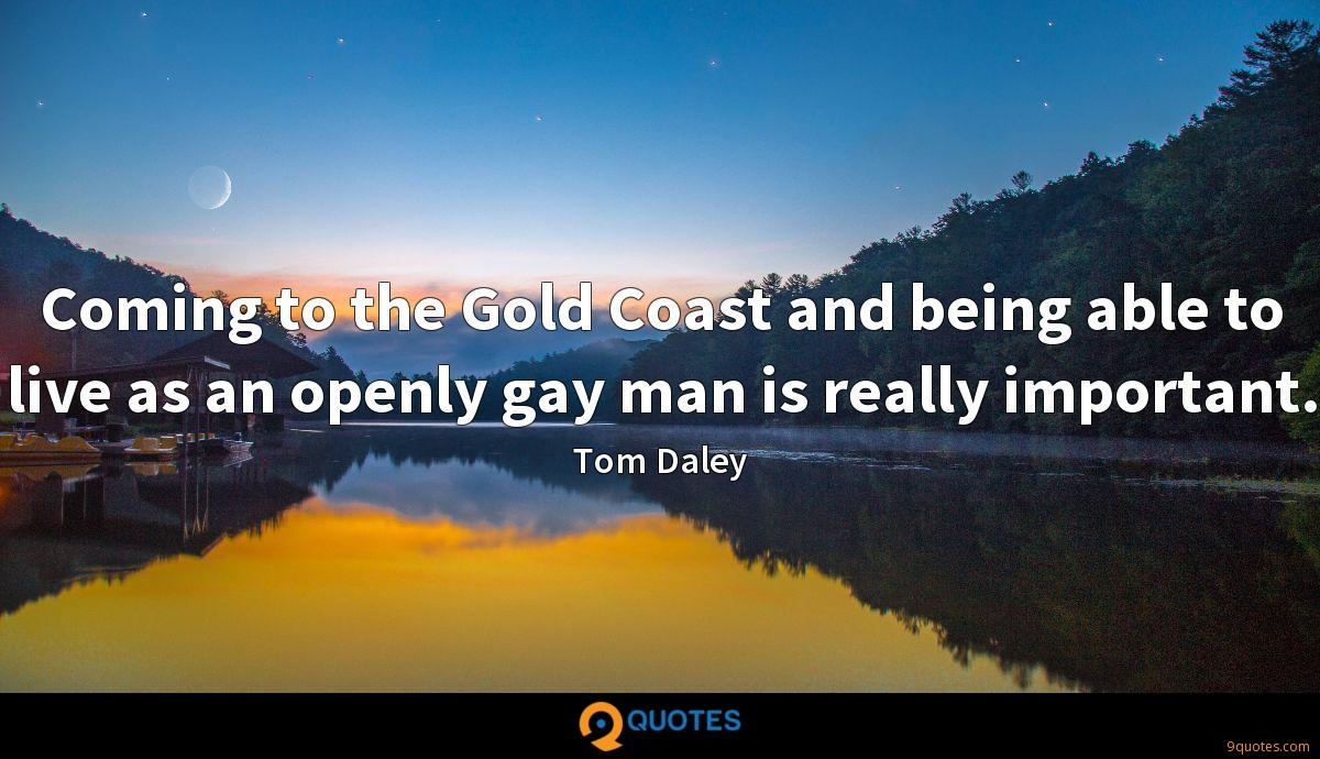 Coming to the Gold Coast and being able to live as an openly gay man is really important.