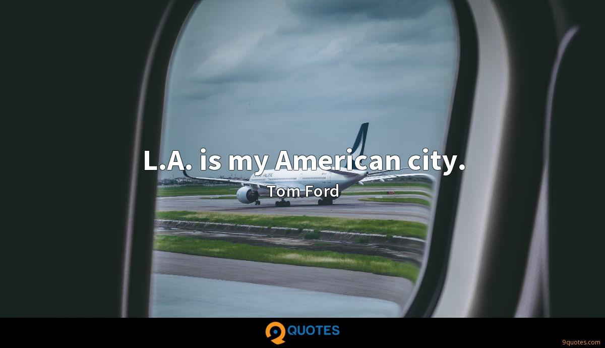 L.A. is my American city.