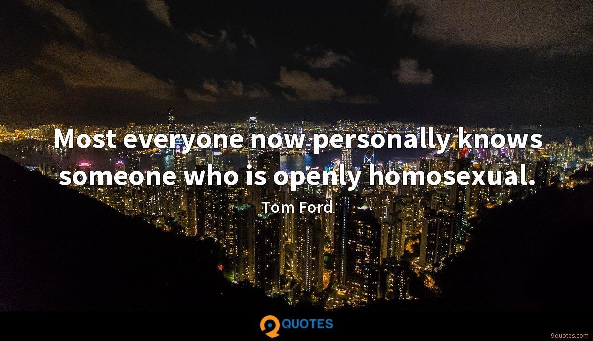 Most everyone now personally knows someone who is openly homosexual.