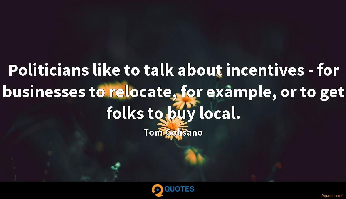 Politicians Like To Talk About Incentives For Businesses To Tom Golisano Quotes 9quotes Com