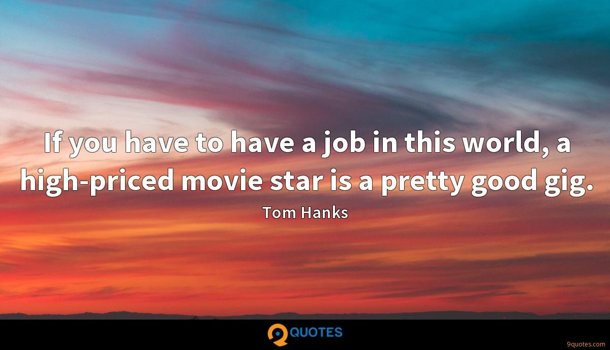 If you have to have a job in this world, a high-priced movie star is a pretty good gig.