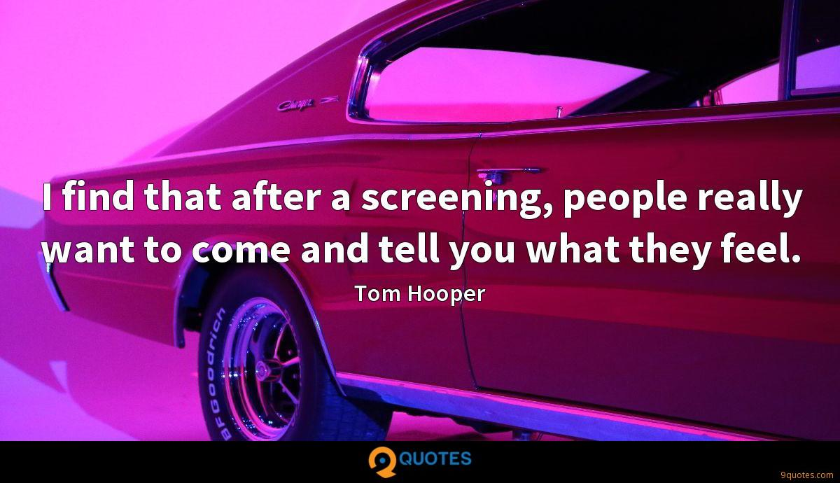 I find that after a screening, people really want to come and tell you what they feel.