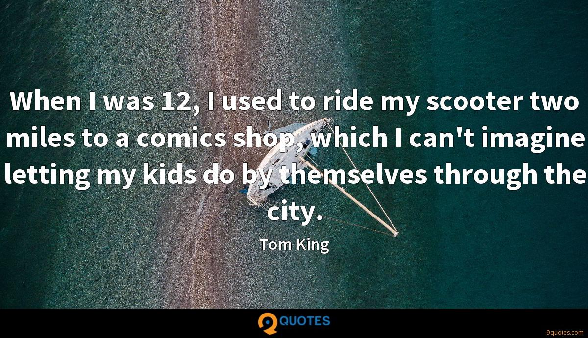 When I was 12, I used to ride my scooter two miles to a comics shop, which I can't imagine letting my kids do by themselves through the city.