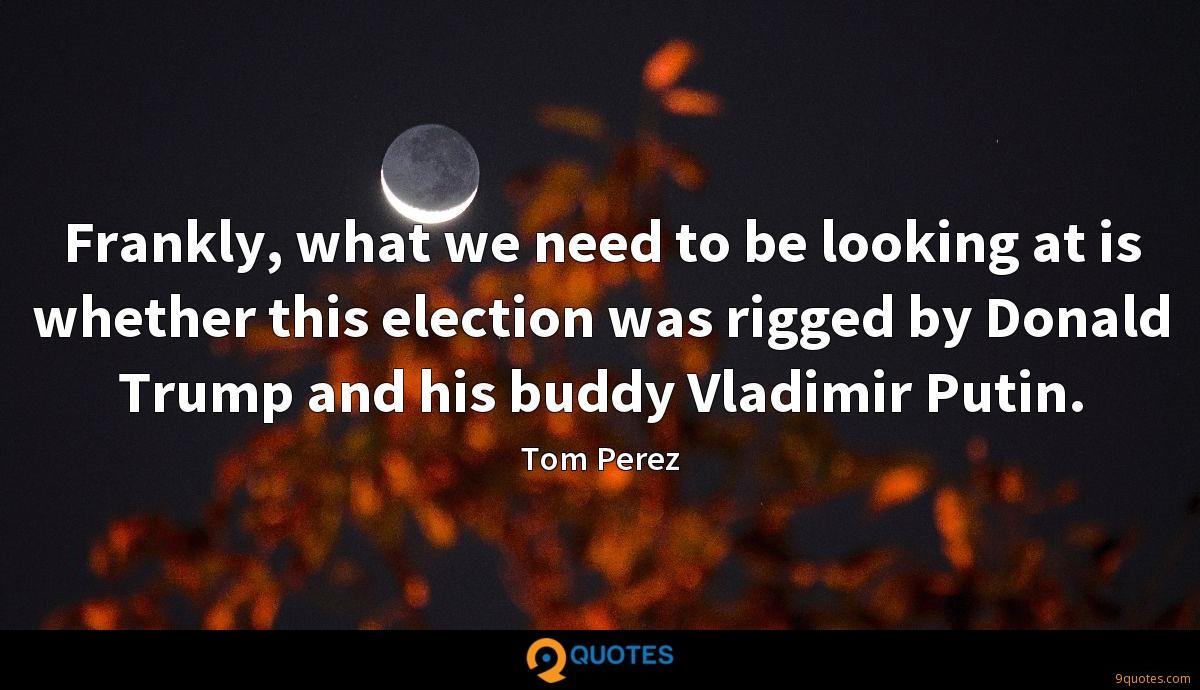 Frankly, what we need to be looking at is whether this election was rigged by Donald Trump and his buddy Vladimir Putin.