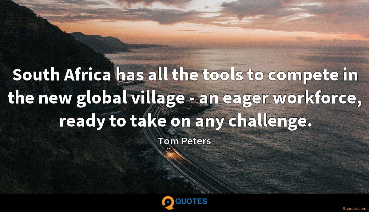 South Africa has all the tools to compete in the new global village - an eager workforce, ready to take on any challenge.
