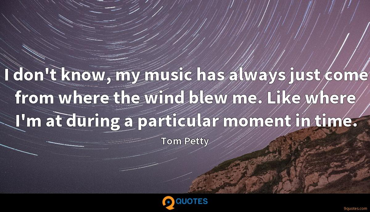 I don't know, my music has always just come from where the wind blew me. Like where I'm at during a particular moment in time.