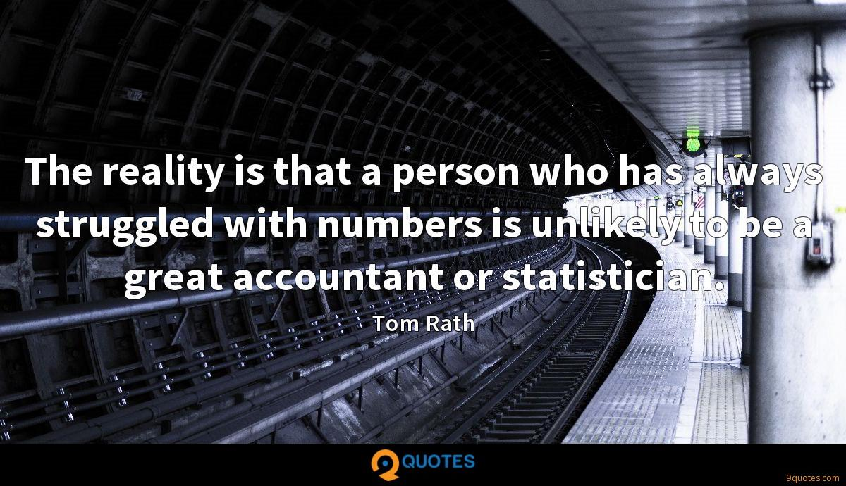 The reality is that a person who has always struggled with numbers is unlikely to be a great accountant or statistician.