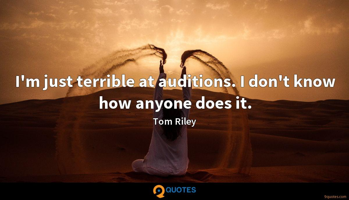 I'm just terrible at auditions. I don't know how anyone does it.