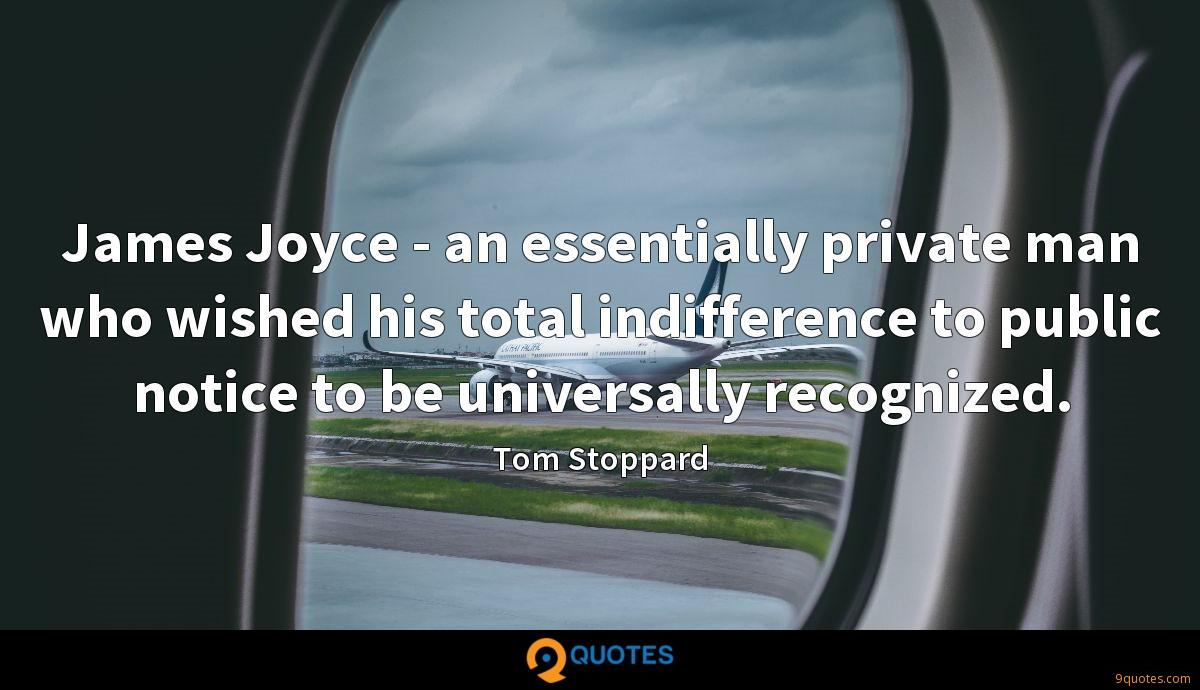 James Joyce - an essentially private man who wished his total indifference to public notice to be universally recognized.