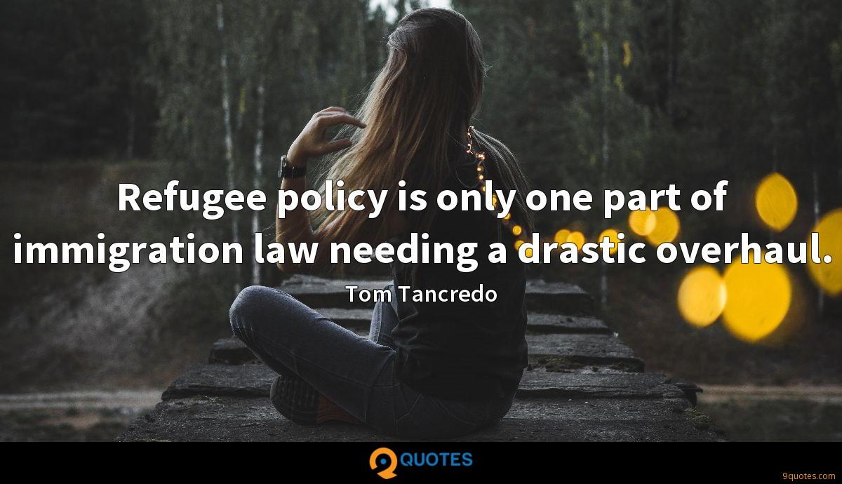 Refugee policy is only one part of immigration law needing a drastic overhaul.