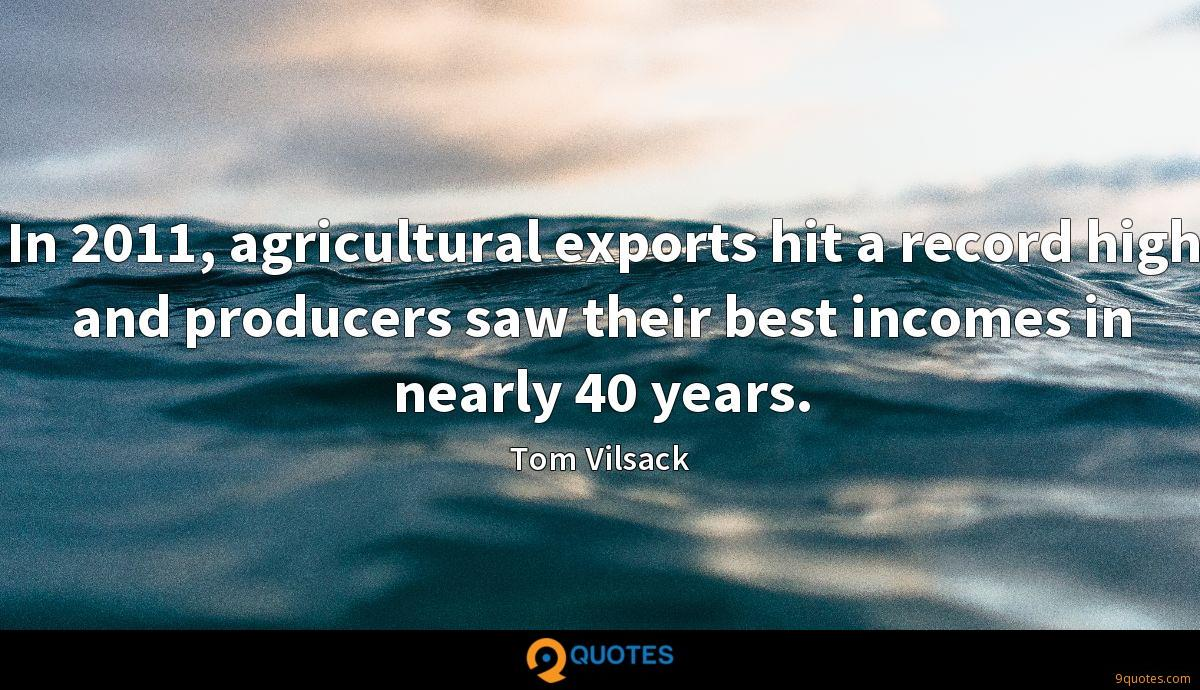 In 2011, agricultural exports hit a record high and producers saw their best incomes in nearly 40 years.