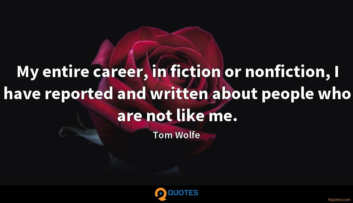My entire career, in fiction or nonfiction, I have reported and written about people who are not like me.
