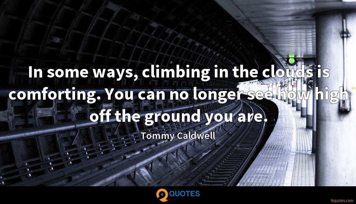 In some ways, climbing in the clouds is comforting. You can no longer see how high off the ground you are.