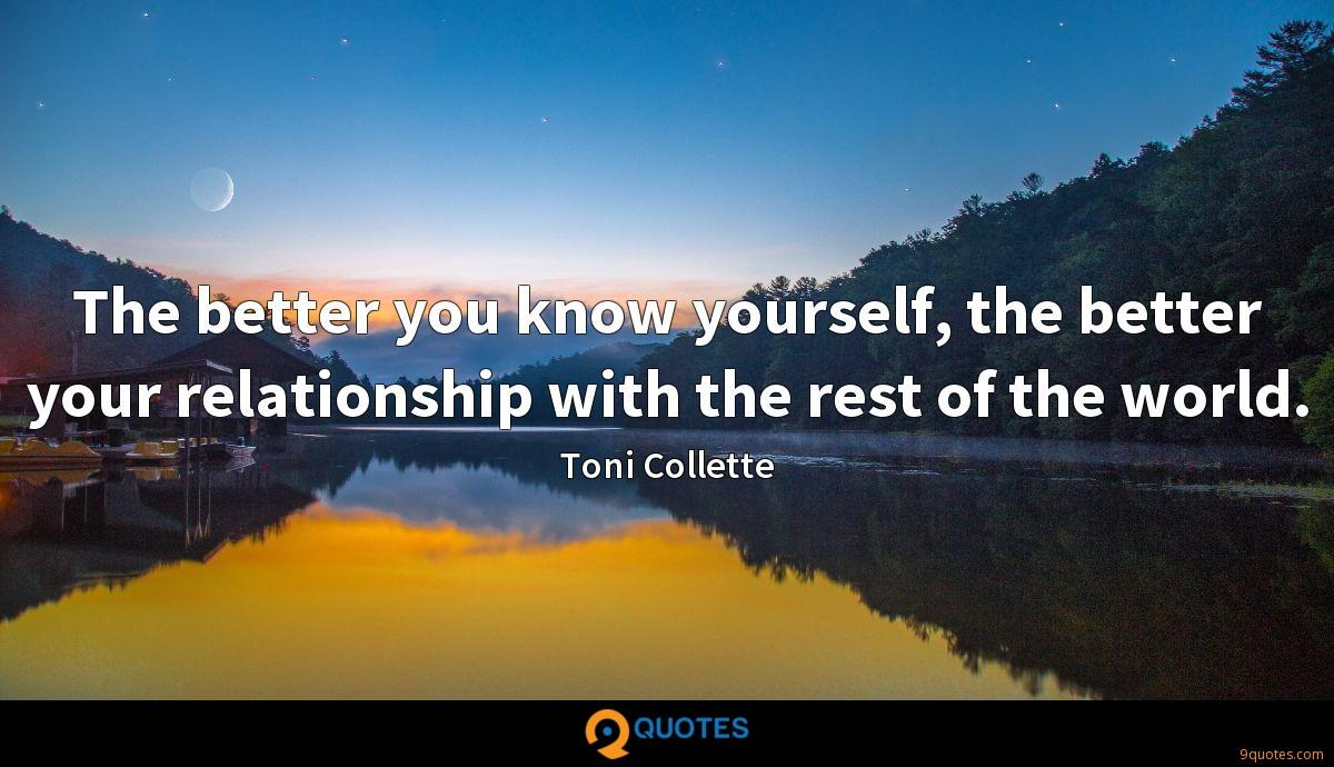 The better you know yourself, the better your relationship with the rest of the world.