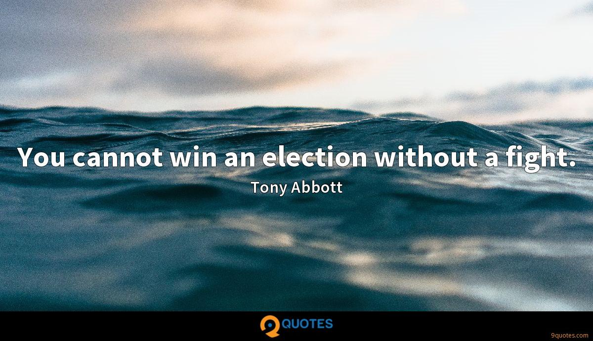 You cannot win an election without a fight.