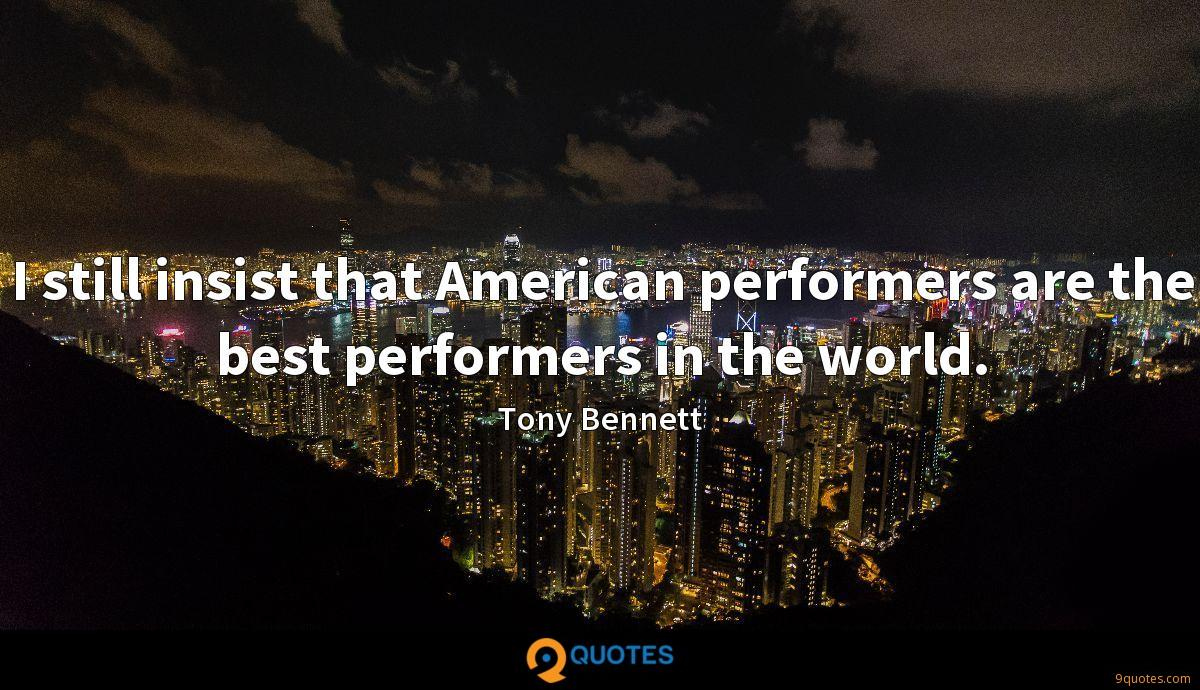 I still insist that American performers are the best performers in the world.