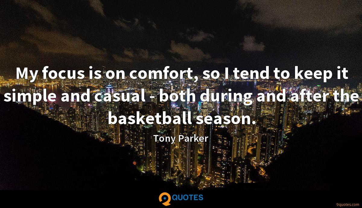 My focus is on comfort, so I tend to keep it simple and casual - both during and after the basketball season.