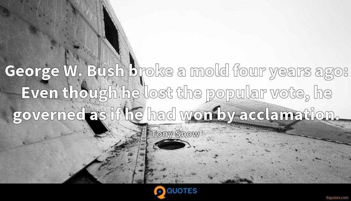 George W. Bush broke a mold four years ago: Even though he lost the popular vote, he governed as if he had won by acclamation.