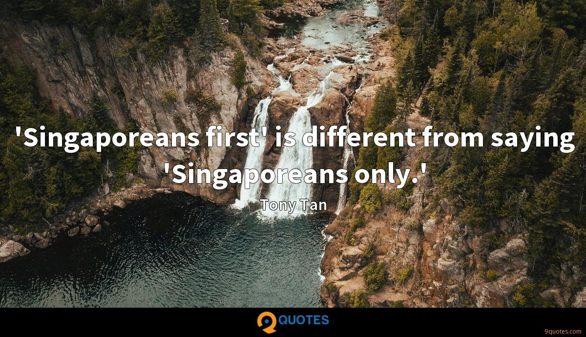'Singaporeans first' is different from saying 'Singaporeans only.'